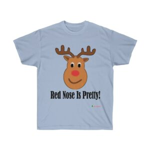 T-Shirt | Red Nose Is Pretty Unisex Ultra Cotton Tee | Multiple Colors | Christmas Apparel | All For Xmas
